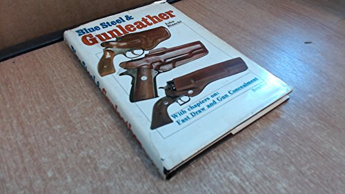 Blue Steel & Gunleather: A Practical Guide to Holsters: Bianchi, John