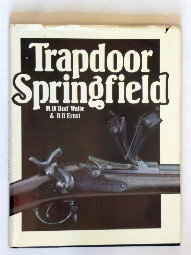 Trapdoor Springfield The United States Springfield Single-Shot: Waite, M. D.