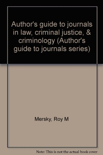 Author's guide to journals in law, criminal: Roy M Mersky