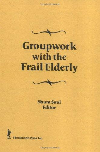 Groupwork With the Frail Elderly: Saul, Shura