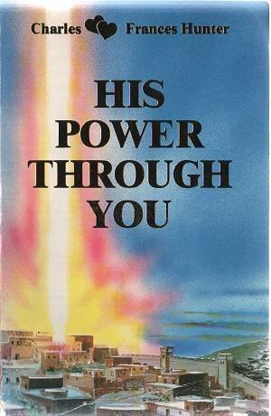 His Power Through You: Charles Hunter, Frances