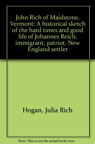 9780917764059: John Rich of Maidstone, Vermont: A historical sketch of the hard times and good life of Johannes Reich, immigrant, patriot, New England settler