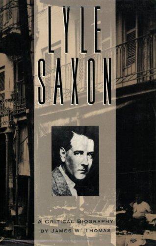 Lyle Saxon: A Critical Biography (Southern Literary: James W. Thomas