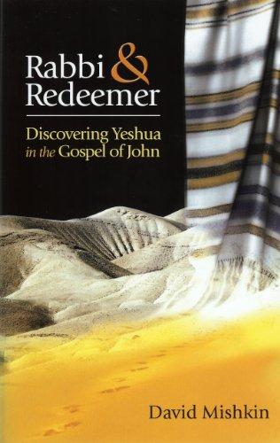 Rabbi & Redeemer: Discovering Yeshua in the Gospel of John: David Mishkin