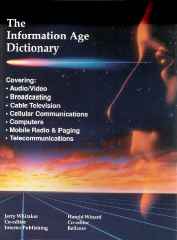 THE INFORMATION AGE DICTIONARY: Whitaker, Jerry C. ; Winard, Harold.