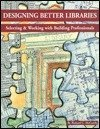 9780917846366: Designing Better Libraries: Selecting and Working with Building Professionals (Handbook Series)