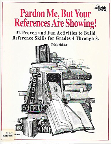 9780917846809: Pardon Me, But Your References Are Showing! 32 Proven and Fun Activities to Build Reference Skills for Grades 4-8