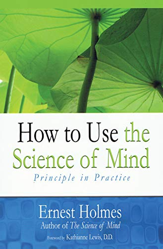 How to Use the Science of Mind: Ernest Holmes; Kathianne