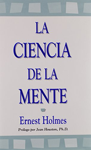 La Ciencia de la Mente (Spanish Edition): Ernest Holmes
