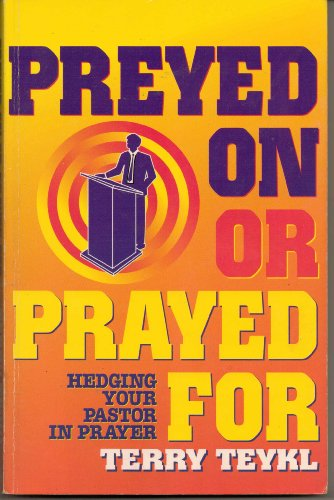 Preyed On Or Prayed For? Hedging In Your Pastor With Prayer (Prayer Manual): Teykl, Terry