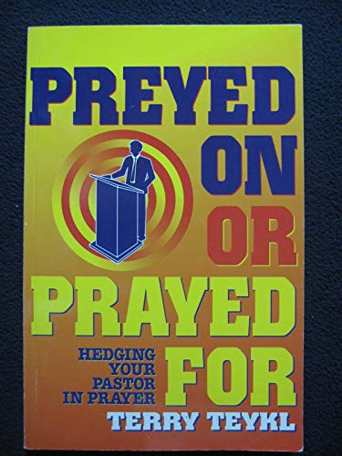 Your pastor: Preyed on or prayed for? : how your church can do incredible things when you pray for your pastor! (9780917851797) by Terry Teykl