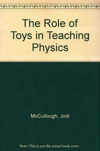 The Role of Toys in Teaching Physics: McCullough, Jodi, McCullough,