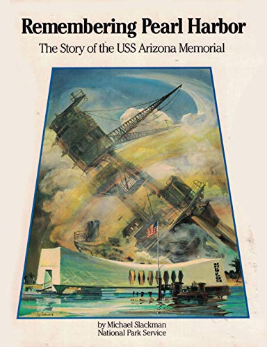 Remembering Pearl Harbor: The story of the USS Arizona Memorial: Slackman, Michael