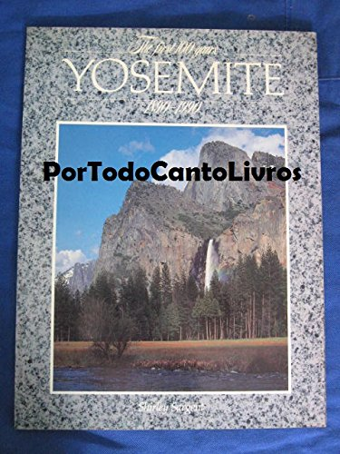 Yosemite: First One Hundred Years: The First 100 Years 1890 - 1990: Sargent, Shirley