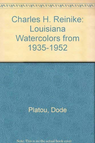 Chas H. Reinike : Louisiana Watercolors from 1935-1952: Platou, Dode; McCaffrey, Rosanne (editor)