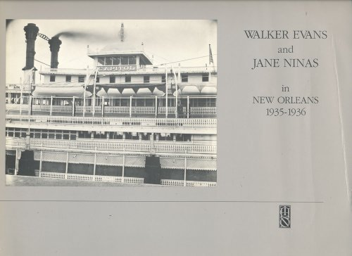 WALKER EVANS AND JANE NINAS IN NEW ORLEANS 1935-1936: Rosenheim, Jeff L, guest curator