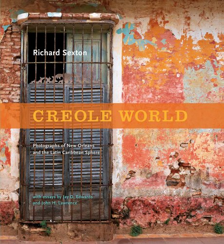 Creole World: Photographs of New Orleans and the Latin Caribbean Sphere: Richard Sexton, Jay D. ...