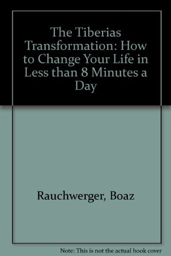 9780917873010: The Tiberias Transformation: How to Change Your Life in Less than 8 Minutes a Day
