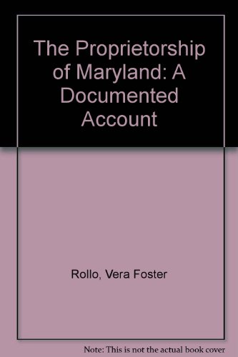 9780917882265: The Proprietorship of Maryland: A Documented Account