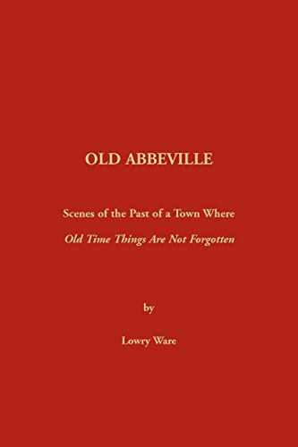 9780917890055: Old Abbeville: Scenes of the Past of a Town Where Old Time Things Are Not Forgotten