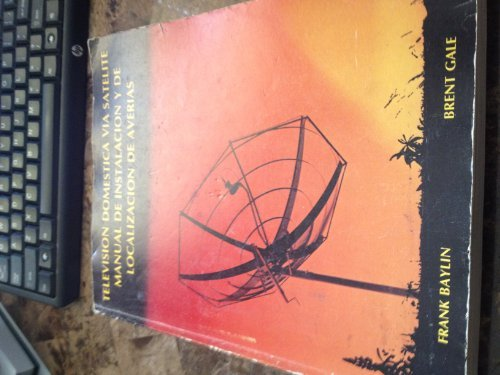 The home satellite TV installation and troubleshooting manual: Baylin, Frank