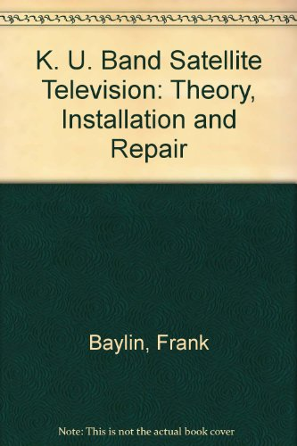 9780917893100: K. U. Band Satellite Television: Theory, Installation and Repair
