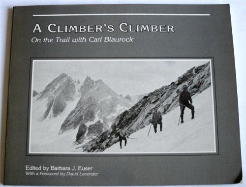 9780917895012: A Climbers Climber: On the Trail With Carl Blaurock