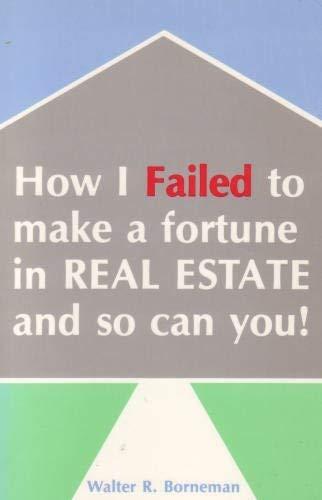 9780917895104: How I failed to make a fortune in real estate and so can you!