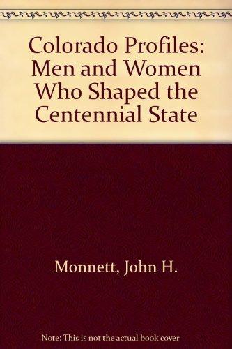 Colorado Profiles: Men and Women Who Shaped: Monnett, John H.;