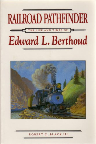 9780917895241: Railroad Pathfinder: The Life and Times of Edward L. Berthoud