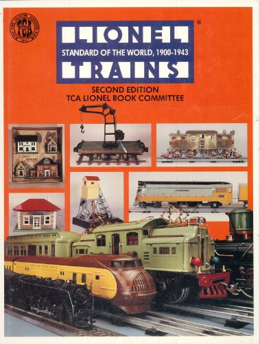 Lionel Trains; Standard of the World, 1900-1943; Second Edition; TCA Lionel Book Committee: Fraley,...
