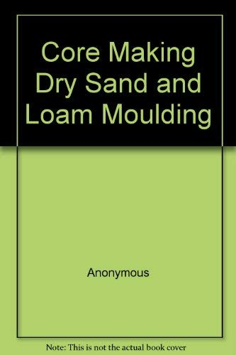 9780917914119: Core Making Dry Sand and Loam Moulding
