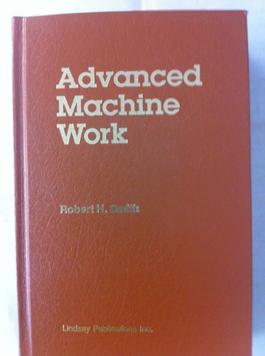 Text-Book of Advanced Machine Work: Prepared for: Robert H. Smith