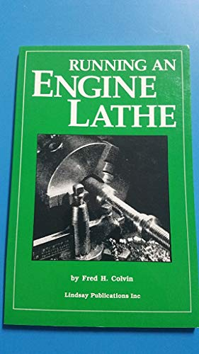 Running an Engine Lathe - practical suggestions: Colvin, Fred H.
