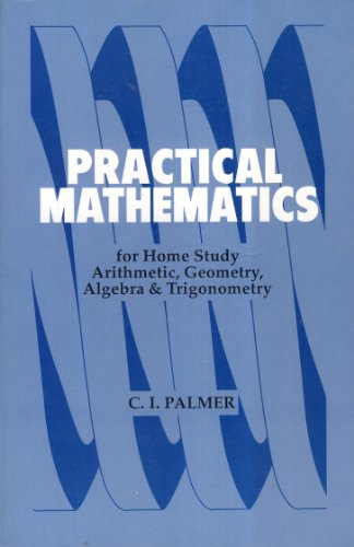 Practical Mathematics for Home Study: Palmer, Claude Irwin