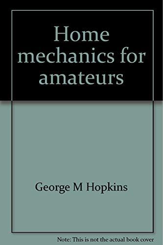 Home mechanics for amateurs (Scientific American series): Hopkins, George M