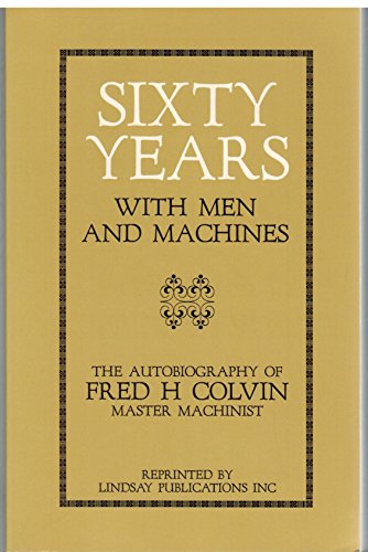Sixty Years With Men and Machines: Fred H. Colvin