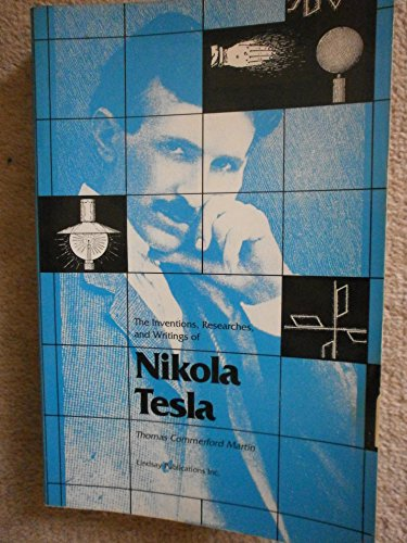 The Inventions, Researches and Writings of Nikola Tesla: Thomas C. Martin