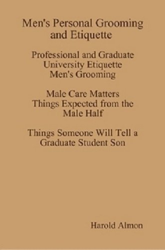 9780917921445: Men's Personal Grooming and Etiquette Professional and Graduate University Grooming Etiquette Male Care Matters - Things Expected from the Male Half Things Someone Will Tell a Graduate Student Son