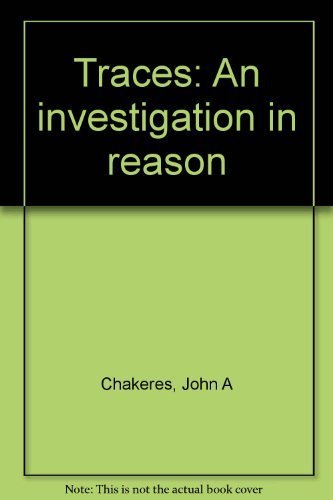 Traces : An Investigation in Reason: John A. Chakeres