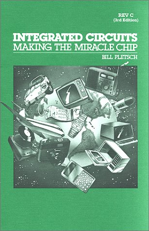 Integrated Circuits: Making the Miracle Chip: Pletsch, William