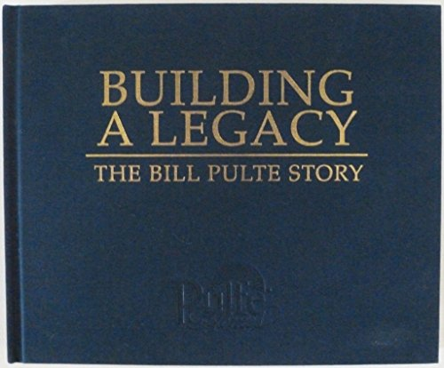 Building a Legacy : The Bill Pulte Story