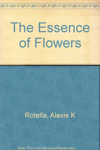The Essence of Flowers: Alexis K Rotella
