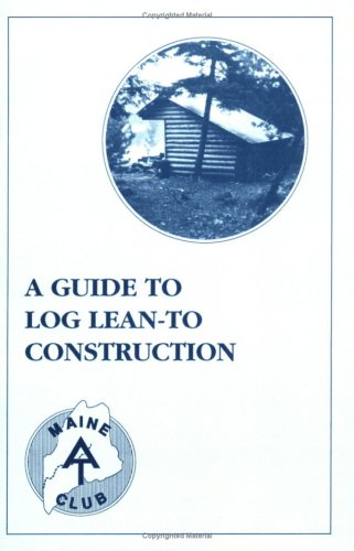 A Guide to Log Lean-To Construction: Maine Appalachian Trail