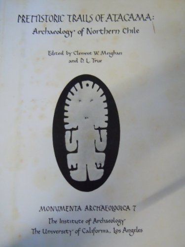 9780917956102: Prehistoric Trails of Atacama: Archaeology of Northern Chile (Monumenta Archaeologica, 7)