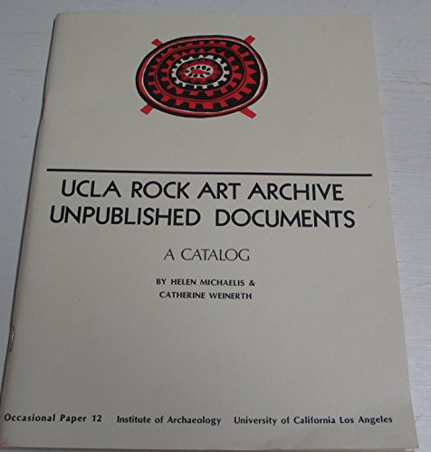 UCLA Rock Art Archive Unpublished Documents: A Catalog (Occasional Paper / Institute of ...