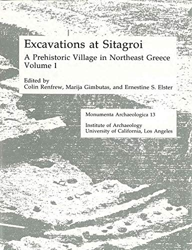 Excavations at Sitagroi: A Prehistoric Village in Northeast Greece; Volume 1: Renfrew, Colin; ...
