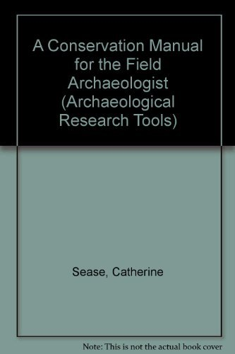 9780917956591: A Conservation Manual for the Field Archaeologist (Archaeological Research Tools, Volume 4)