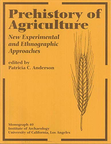 Prehistory of Agriculture: New Experimental and Ethnographic Approaches (Momograph 40): Patricia C....
