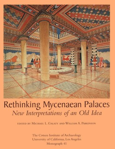 Rethinking Mycenaean Palaces: New Interpretations of an Old Idea (Monograph 41) (University of Ca...